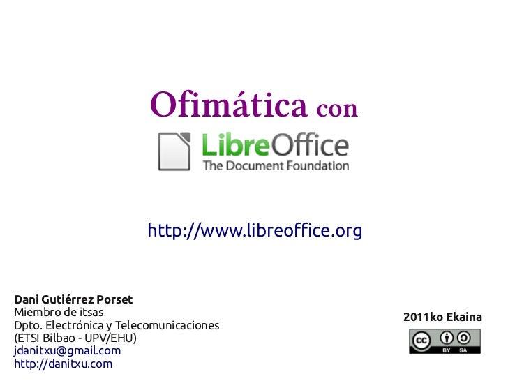 Ofimática con                        http://www.libreoffice.orgDani Gutiérrez PorsetMiembro de itsas                      ...