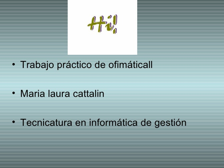 <ul><li>Trabajo práctico de ofimáticall </li></ul><ul><li>Maria laura cattalin </li></ul><ul><li>Tecnicatura en informátic...