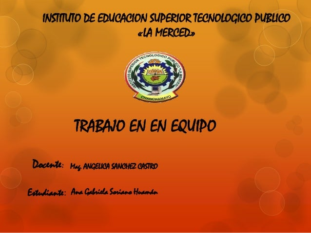 INSTITUTO DE EDUCACION SUPERIOR TECNOLOGICO PUBLICO                         «LA MERCED»              TRABAJO EN EN EQUIPO ...