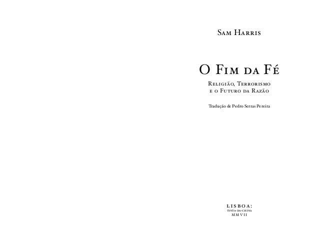lisboa: tinta‑da‑china M M V I I Tradução de Pedro Serras Pereira Sam Harris Religião, Terrorismo e o Futuro da Razão O ...