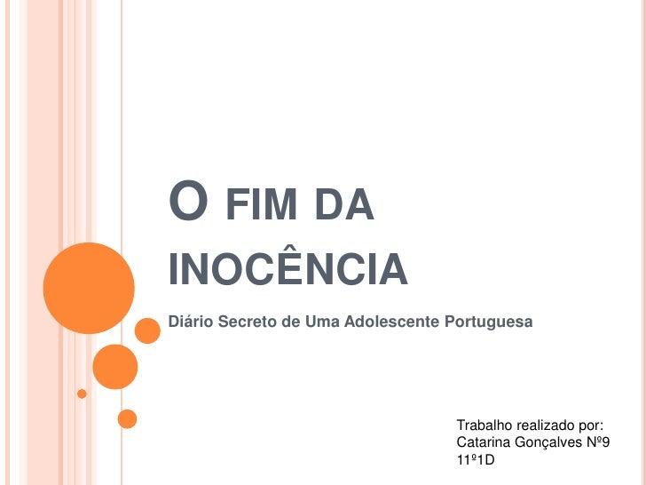 O FIM DAINOCÊNCIADiário Secreto de Uma Adolescente Portuguesa                                  Trabalho realizado por:    ...