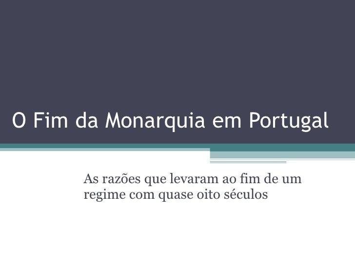 O Fim da Monarquia em Portugal As razões que levaram ao fim de um regime com quase oito séculos