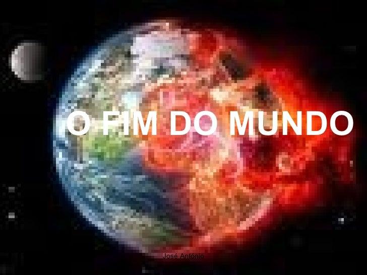 <ul><li>O FIM DO MUNDO </li></ul>