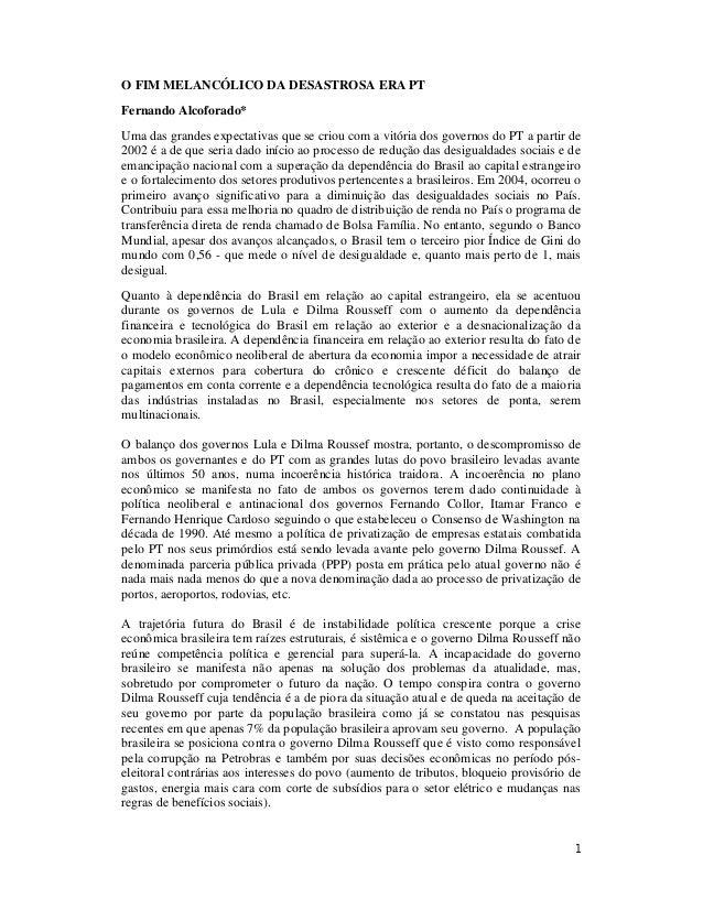 1 O FIM MELANCÓLICO DA DESASTROSA ERA PT Fernando Alcoforado* Uma das grandes expectativas que se criou com a vitória dos ...
