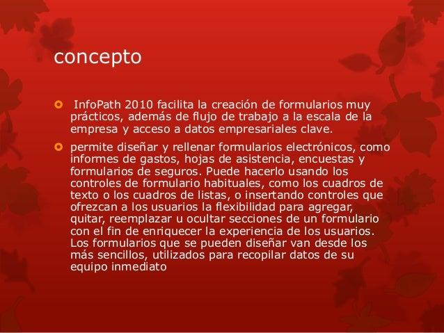 concepto   InfoPath 2010 facilita la creación de formularios muy  prácticos, además de flujo de trabajo a la escala de la...