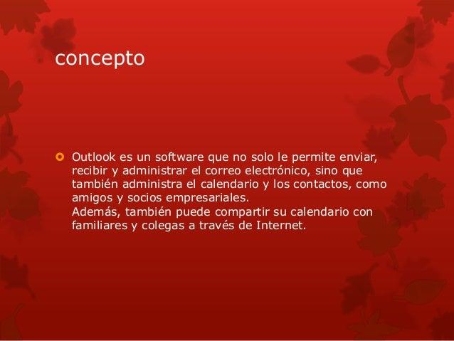 concepto   Outlook es un software que no solo le permite enviar,  recibir y administrar el correo electrónico, sino que  ...