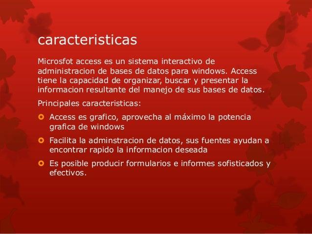 caracteristicas  Microsfot access es un sistema interactivo de  administracion de bases de datos para windows. Access  tie...