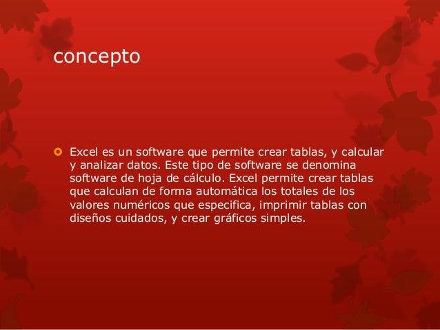concepto   Excel es un software que permite crear tablas, y calcular  y analizar datos. Este tipo de software se denomina...