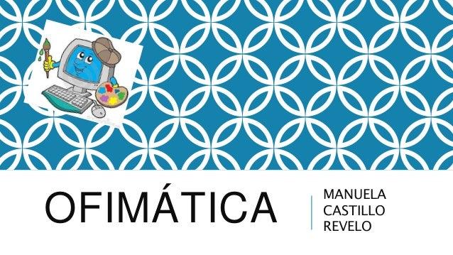 OFIMÁTICA MANUELA  CASTILLO  REVELO