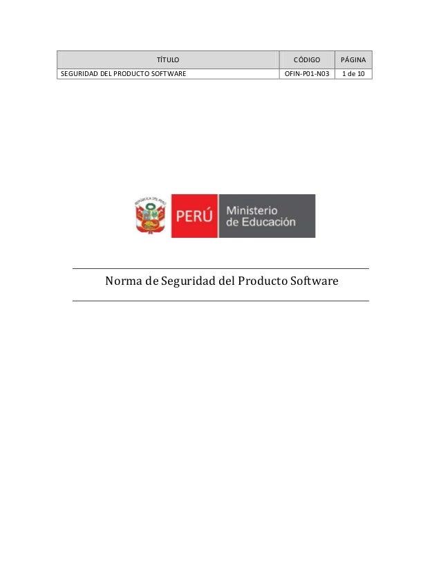 TÍTULO CÓDIGO PÁGINA SEGURIDAD DEL PRODUCTO SOFTWARE OFIN-P01-N03 1 de 10 Norma de Seguridad del Producto Software