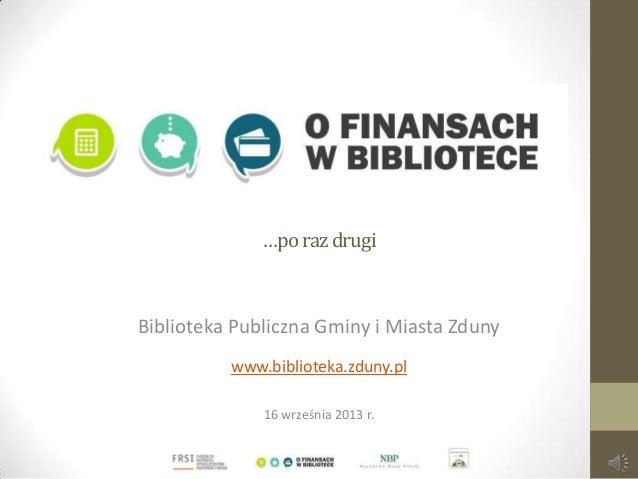 …porazdrugi Biblioteka Publiczna Gminy i Miasta Zduny www.biblioteka.zduny.pl 16 września 2013 r.
