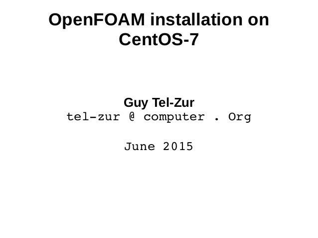 OpenFOAM installation on CentOS-7 Guy Tel-Zur telzur@computer.Org June2015