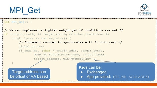 MPI_Get int MPI_Get() { … /* We can implement a lighter weight get if conditions are met */ if (origin_contig && target_co...