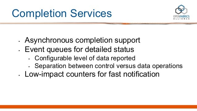 Completion Services • Asynchronous completion support • Event queues for detailed status • Configurable level of data repo...