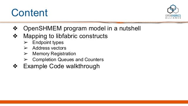 Content ❖ OpenSHMEM program model in a nutshell ❖ Mapping to libfabric constructs ➢ Endpoint types ➢ Address vectors ➢ Mem...