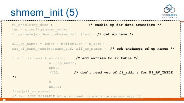 shmem_init (5) fi_enable(ep_desc); /* enable ep for data transfers */ len = sizeof(getname_buf); fi_getname(ep_desc,getnam...