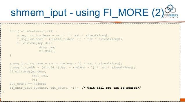 shmem_iput - using FI_MORE (2) . . . for (i=0;i<nelems-1;i++) { s_msg_iov.iov_base = src + i * sst * sizeof(long); t_msg_i...