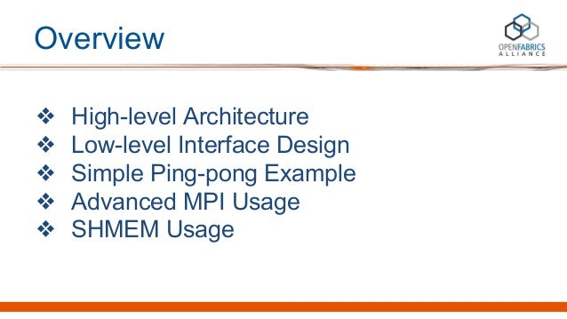 Overview ❖ High-level Architecture ❖ Low-level Interface Design ❖ Simple Ping-pong Example ❖ Advanced MPI Usage ❖ SHMEM Us...