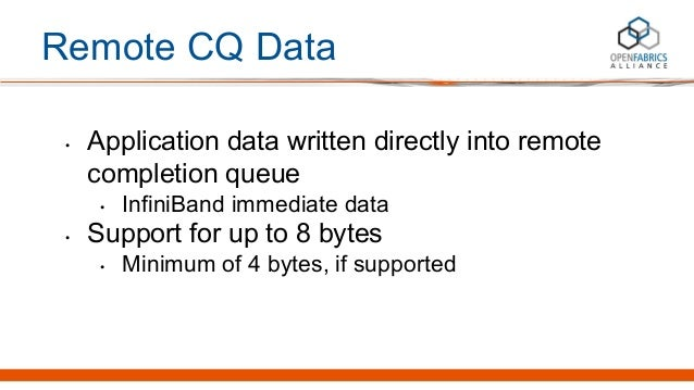 Remote CQ Data • Application data written directly into remote completion queue • InfiniBand immediate data • Support for ...