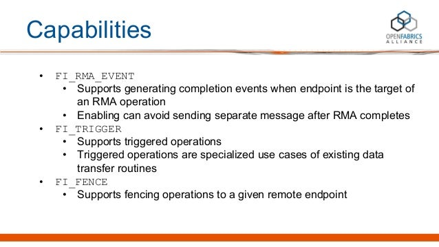 Capabilities • FI_RMA_EVENT • Supports generating completion events when endpoint is the target of an RMA operation • Enab...