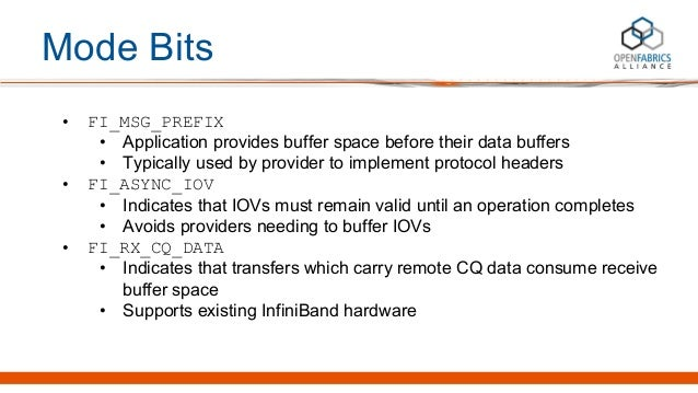 Mode Bits • FI_MSG_PREFIX • Application provides buffer space before their data buffers • Typically used by provider to im...
