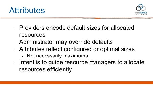 Attributes • Providers encode default sizes for allocated resources • Administrator may override defaults • Attributes ref...