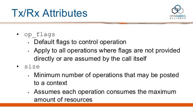 Tx/Rx Attributes • op_flags • Default flags to control operation • Apply to all operations where flags are not provided di...