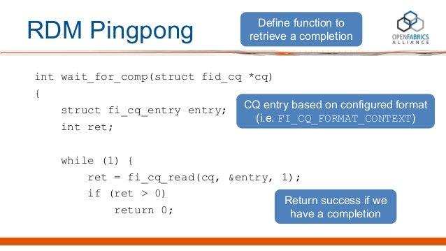 RDM Pingpong int wait_for_comp(struct fid_cq *cq) { struct fi_cq_entry entry; int ret; while (1) { ret = fi_cq_read(cq, &e...