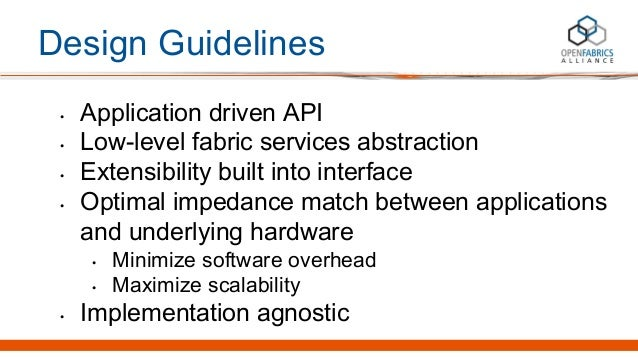 Design Guidelines • Application driven API • Low-level fabric services abstraction • Extensibility built into interface • ...