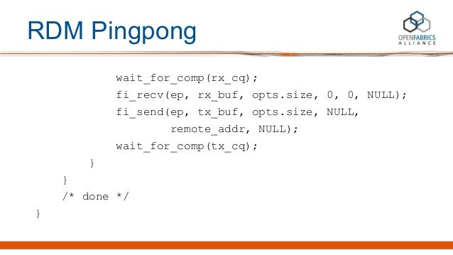 RDM Pingpong wait_for_comp(rx_cq); fi_recv(ep, rx_buf, opts.size, 0, 0, NULL); fi_send(ep, tx_buf, opts.size, NULL, remote...