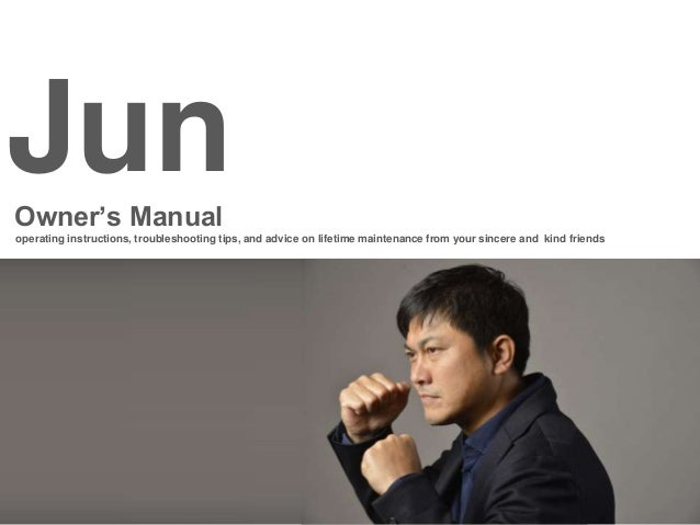JunOwner's Manual operating instructions, troubleshooting tips, and advice on lifetime maintenance from your sincere and k...
