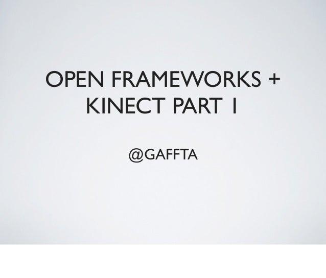 OPEN FRAMEWORKS +   KINECT PART 1      @GAFFTA