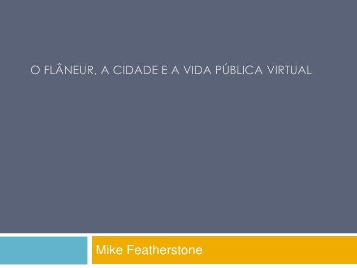O FLâNEUR, A CIDADE E A VIDA PÚBLICA VIRTUAL<br />Mike Featherstone<br />