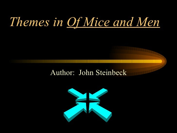 Themes in  Of Mice and Men Author:  John Steinbeck