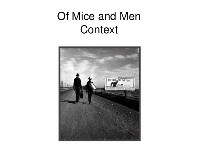 of mice men context information Of mice and men is a novella written by author john steinbeckpublished in 1937, it tells the story of george milton and lennie small, two displaced migrant ranch workers, who move from.