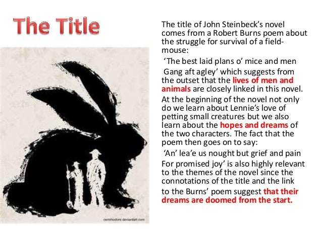 "of mice and men dreams essay plan Of mice and men also represents an experiment in form, as steinbeck described his work, ""a kind of playable novel, written in novel form but so scened and set that it can be played as it stands"" a rarity in american letters, it achieved remarkable success as a novel, a broadway play, and three acclaimed films."