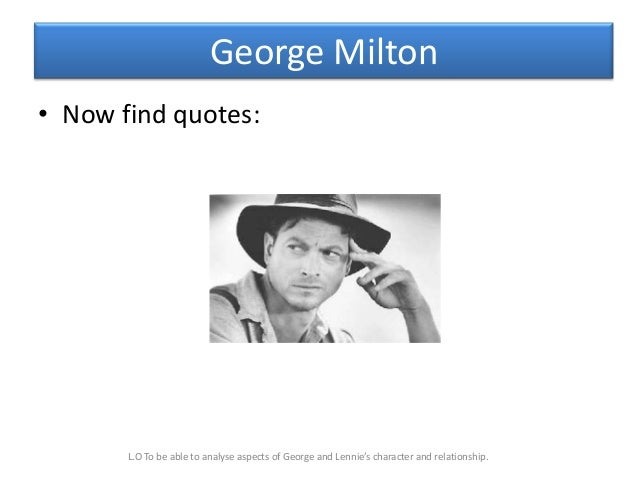 george milton character essay Character analysis: george milton you should have included quotes in your character analysis to strength your argument your first peer reviewer said.