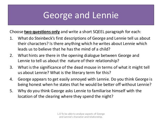 an essay on the relationship between george and lennie Essay writing guide how does steinbeck present the relationship between george and lennie in of mice and men the following few pages are central to the reader's understanding of george and lennie's relationship.