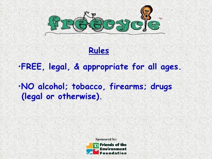<ul><li>FREE, legal, & appropriate for all ages.  </li></ul><ul><li>NO alcohol; tobacco, firearms; drugs   (legal or other...