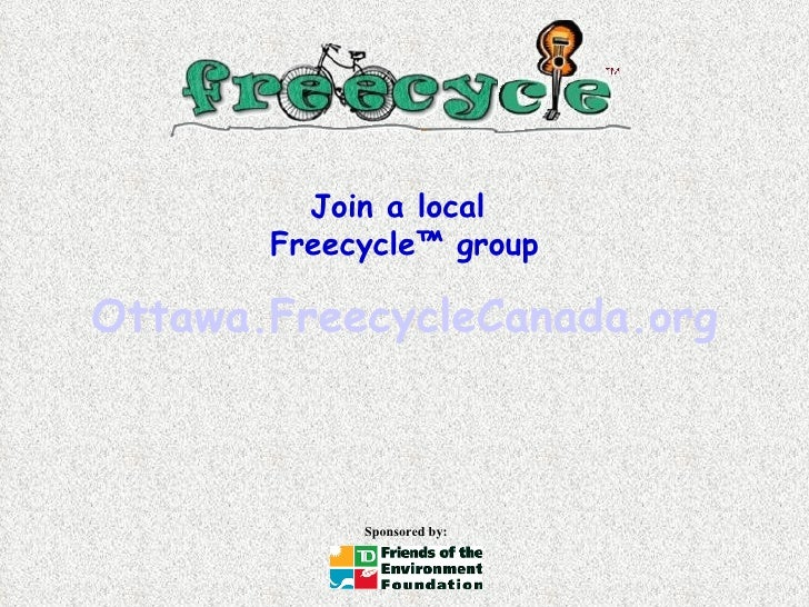 Join a local  Freecycle™ group Ottawa.FreecycleCanada.org