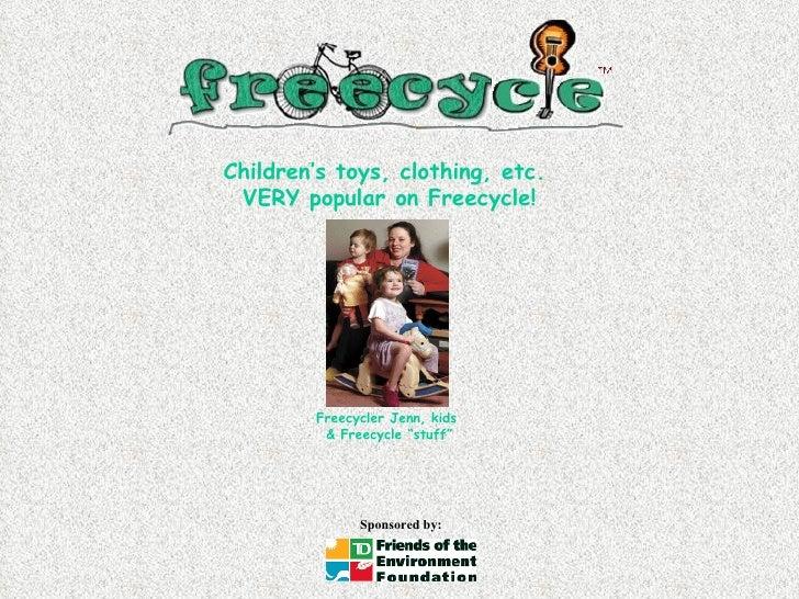 "Freecycler Jenn, kids  & Freecycle ""stuff"" Children's toys, clothing, etc.  VERY popular on Freecycle!"