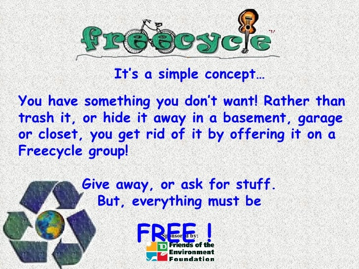You have something you don't want! Rather than trash it, or hide it away in a basement, garage or closet, you get rid of i...