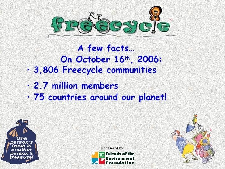 <ul><li>On October 16 th , 2006: </li></ul><ul><li>3,806  F reecycle  c ommunities </li></ul>A few facts… <ul><li>2.7 mill...