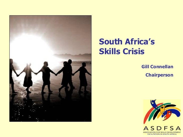 South Africa's Skills Crisis Gill Connellan Chairperson