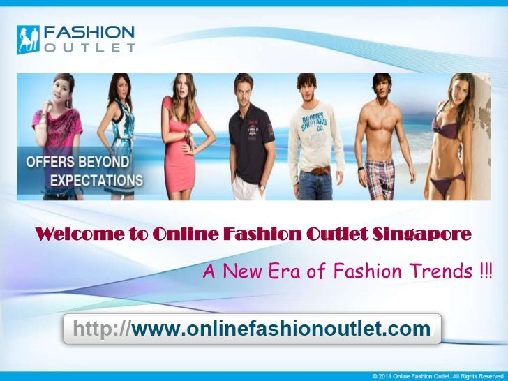Welcome to Online Fashion Outlet Singapore                A New Era of Fashion Trends !!!