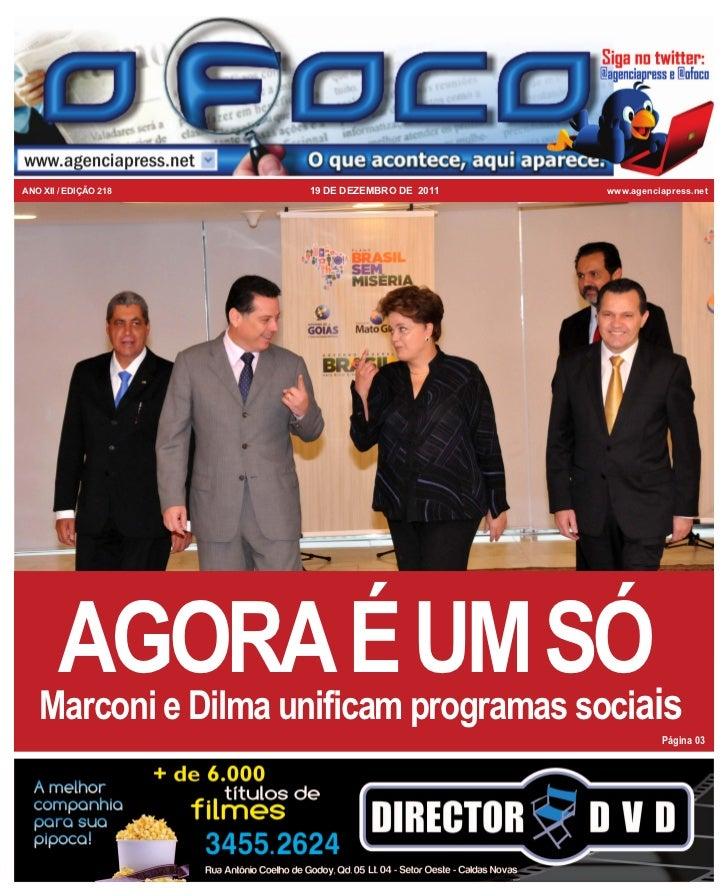 ANO XII / EDIÇÃO 218   19 DE DEZEMBRO DE 2011   www.agenciapress.net        AGORA É UM SÓais   Marconi e Dilma unificam pr...