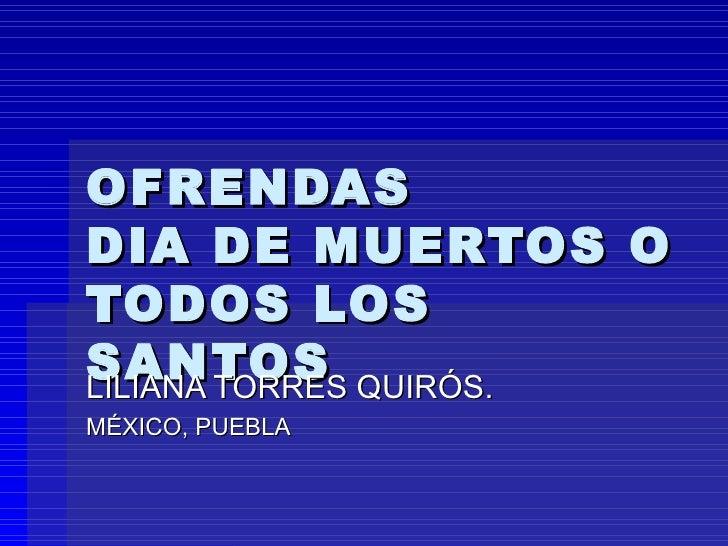 OFRENDAS  DIA DE MUERTOS O TODOS LOS SANTOS   LILIANA TORRES QUIRÓS. MÉXICO, PUEBLA