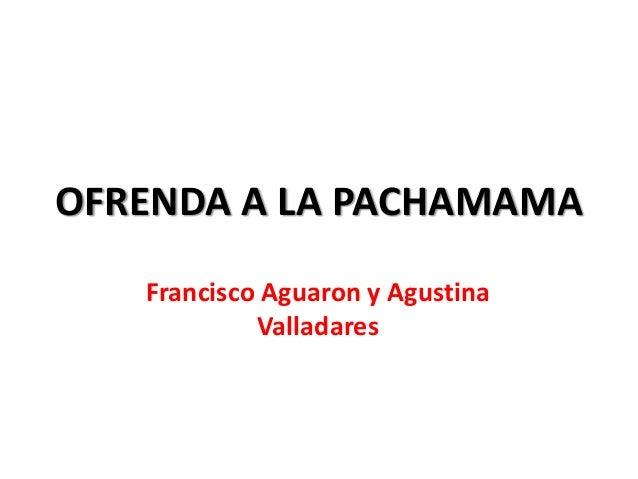 OFRENDA A LA PACHAMAMA Francisco Aguaron y Agustina Valladares