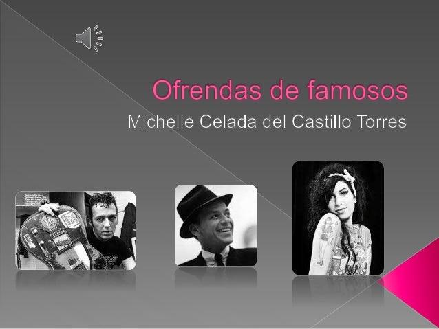 Ofrendas de famosos M¡ c h e i  Ie Celada del Castillo Torres