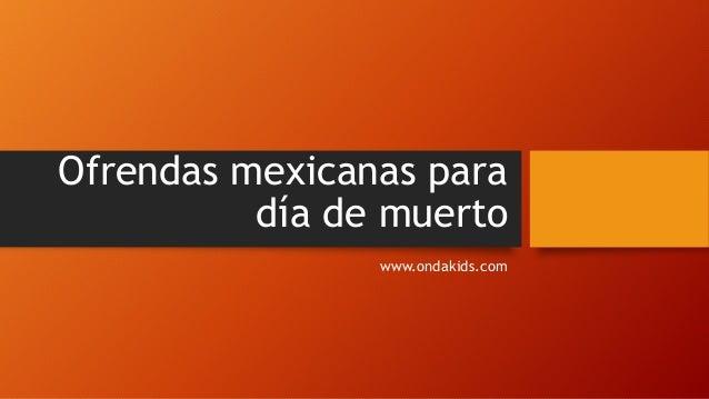 Ofrendas mexicanas para día de muerto www.ondakids.com